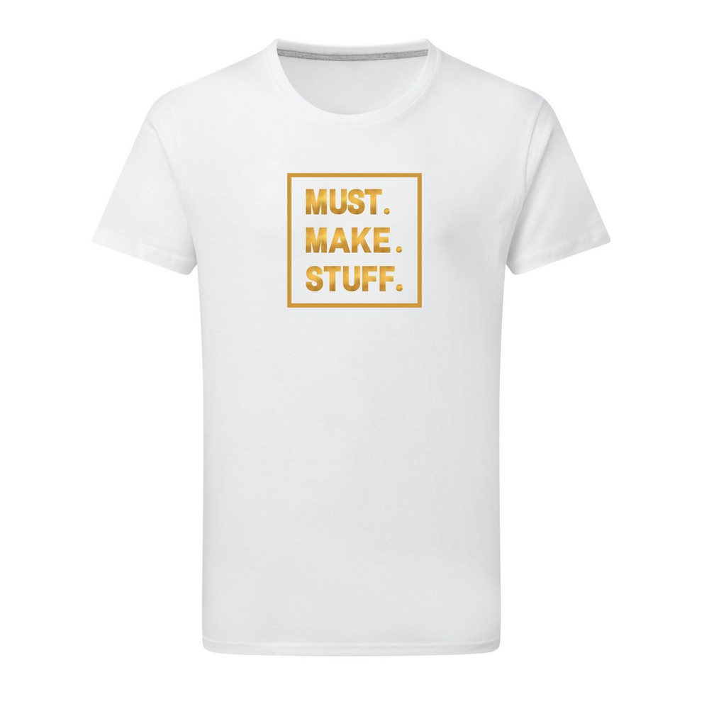 Makers Must Make Stuff T-Shirt White Gold