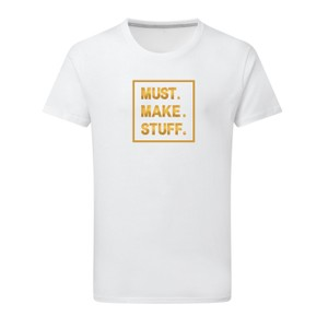 Makers Must Make Stuff T-Shirt White